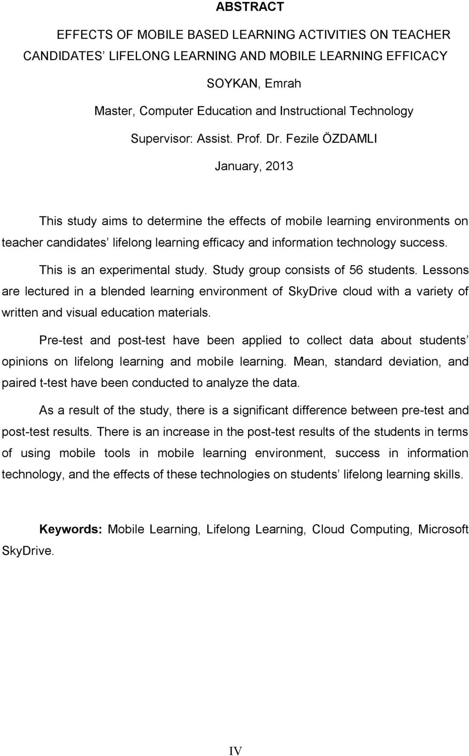 Fezile ÖZDAMLI January, 2013 This study aims to determine the effects of mobile learning environments on teacher candidates lifelong learning efficacy and information technology success.
