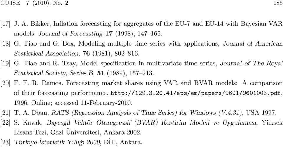 Tsay, Model specification in multivariate time series, Journal of The Royal Statistical Society, Series B, 51 (1989), 157 213. [20] F. F. R. Ramos.