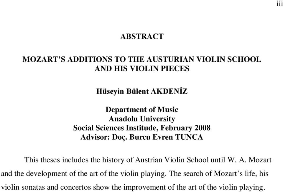 Burcu Evren TUNCA This theses includes the history of Austrian Violin School until W. A. Mozart and the development of the art of the violin playing.