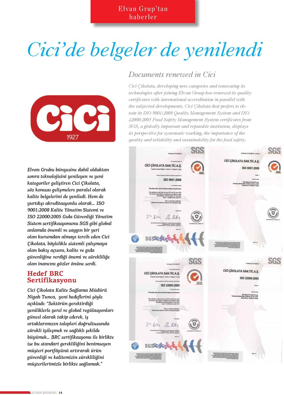 Cici Çikolata that prefers to obtain its ISO 9001:2008 Quality Management System and ISO 22000:2005 Food Safety Management System certificates from SGS, a globally important and reputable