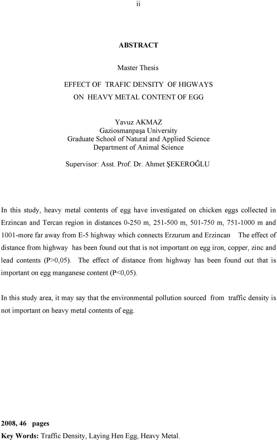 Ahmet ŞEKEROĞLU In this study, heavy metal contents of egg have investigated on chicken eggs collected in Erzincan and Tercan region in distances 0-250 m, 251-500 m, 501-750 m, 751-1000 m and