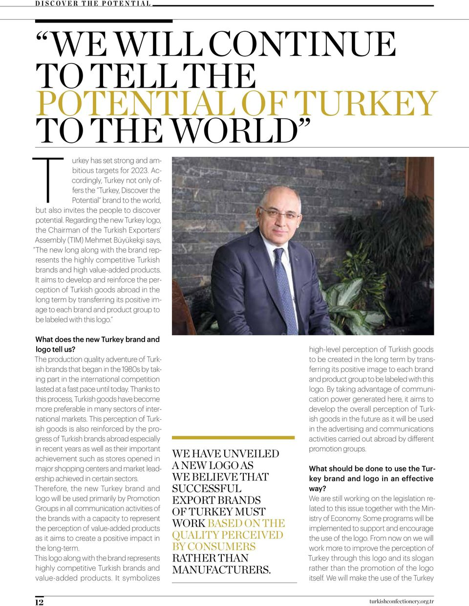 Regarding the new Turkey logo, the Chairman of the Turkish Exporters Assembly (TIM) Mehmet Büyükekşi says, The new long along with the brand represents the highly competitive Turkish brands and high