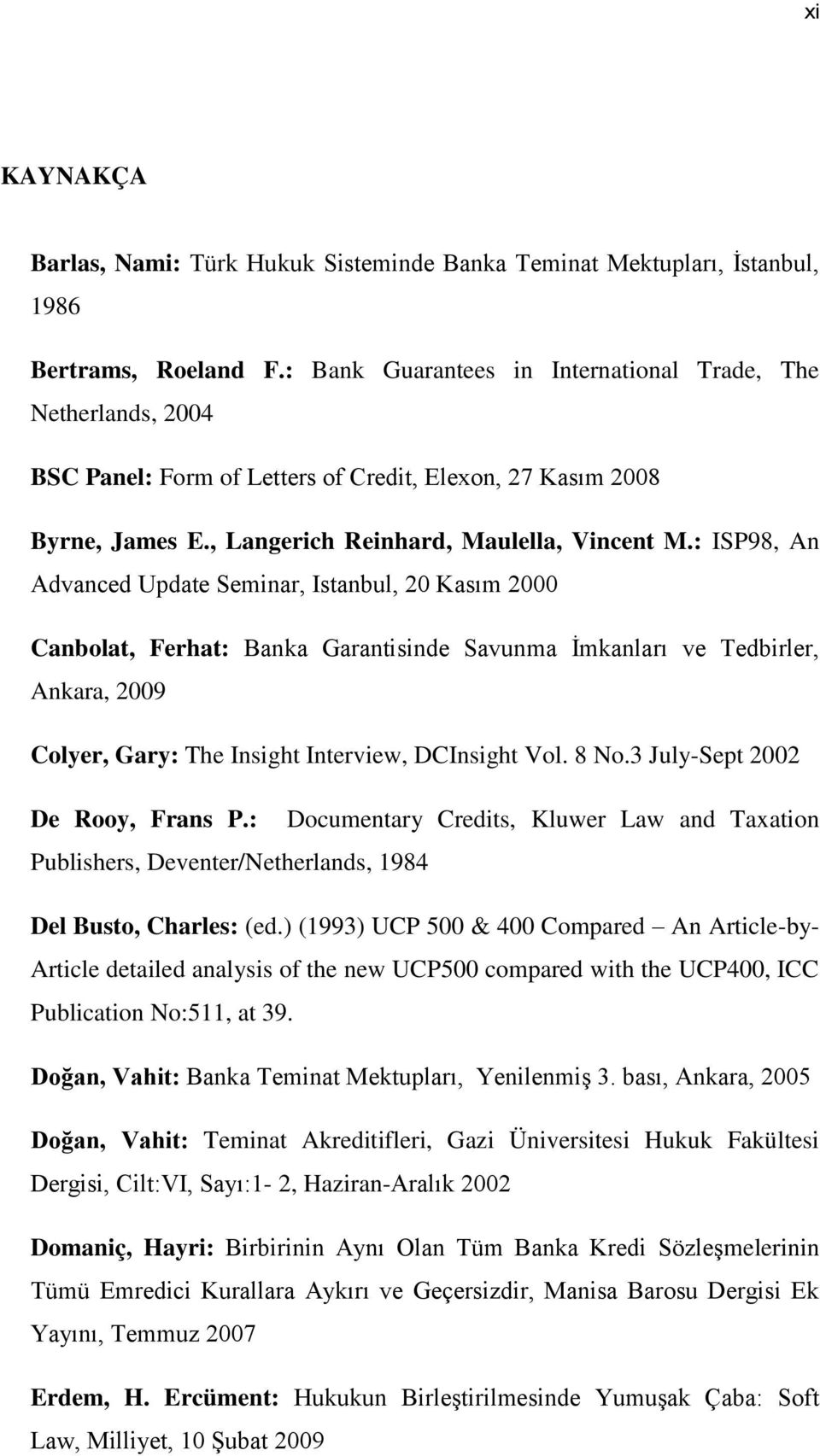 : ISP98, An Advanced Update Seminar, Istanbul, 20 Kasım 2000 Canbolat, Ferhat: Banka Garantisinde Savunma Ġmkanları ve Tedbirler, Ankara, 2009 Colyer, Gary: The Insight Interview, DCInsight Vol. 8 No.