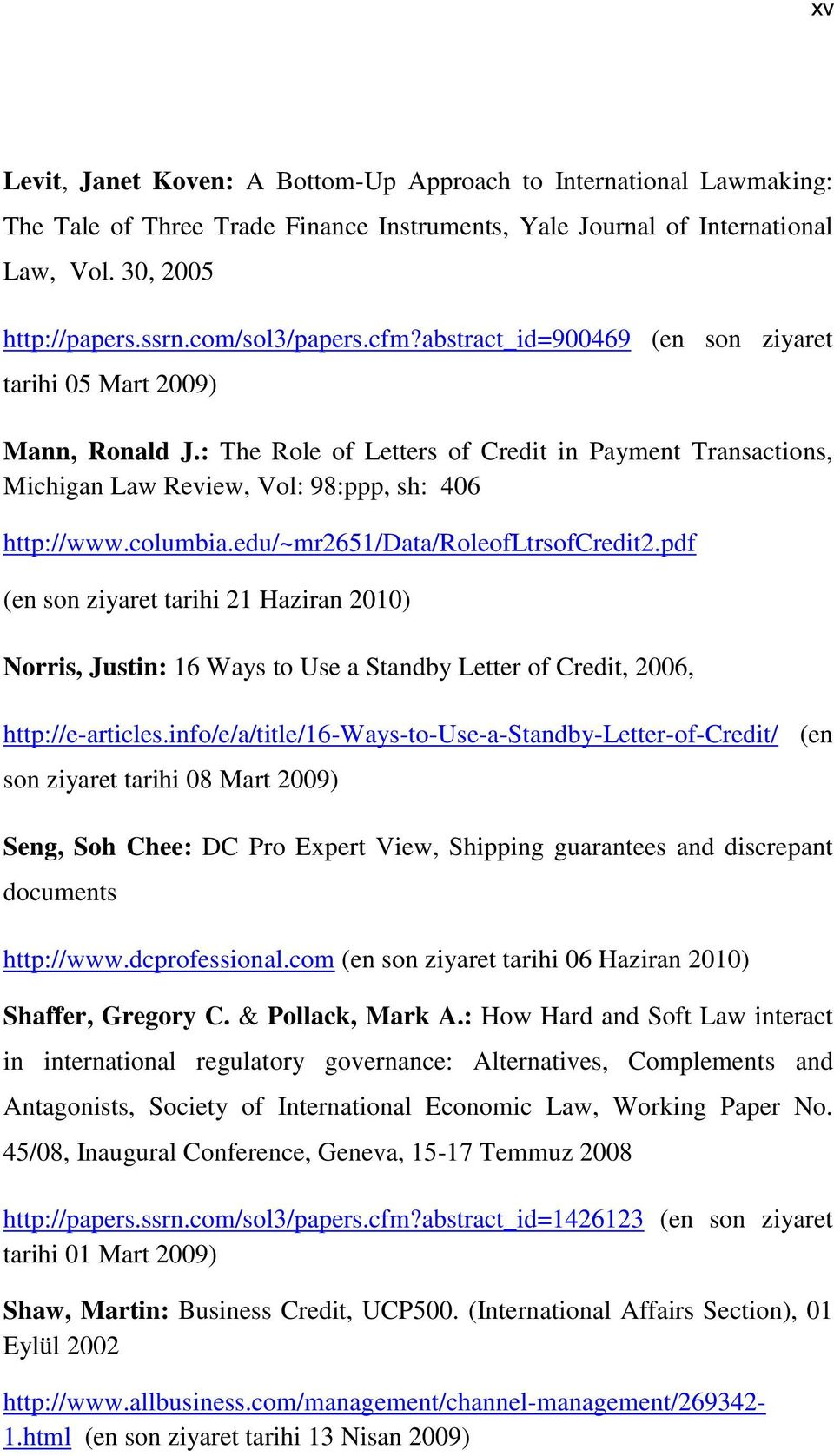 : The Role of Letters of Credit in Payment Transactions, Michigan Law Review, Vol: 98:ppp, sh: 406 http://www.columbia.edu/~mr2651/data/roleofltrsofcredit2.