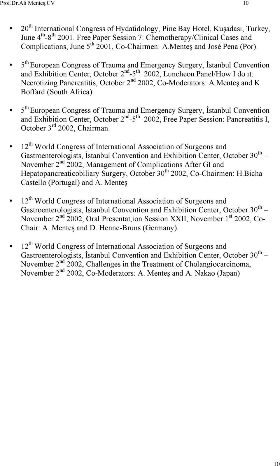 5 th European Congress of Trauma and Emergency Surgery, İstanbul Convention and Exhibition Center, October 2 nd -5 th 2002, Luncheon Panel/How I do ıt: Necrotizing Pancreatitis, October 2 nd 2002,
