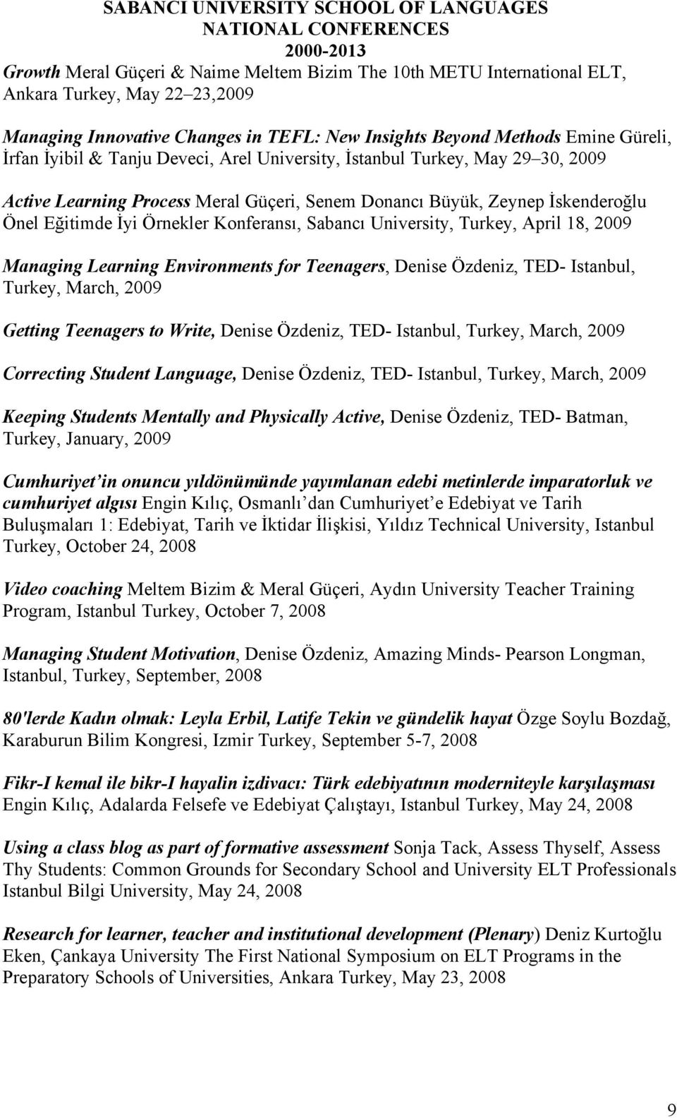 University, Turkey, April 18, 2009 Managing Learning Environments for Teenagers, Denise Özdeniz, TED- Istanbul, Turkey, March, 2009 Getting Teenagers to Write, Denise Özdeniz, TED- Istanbul, Turkey,