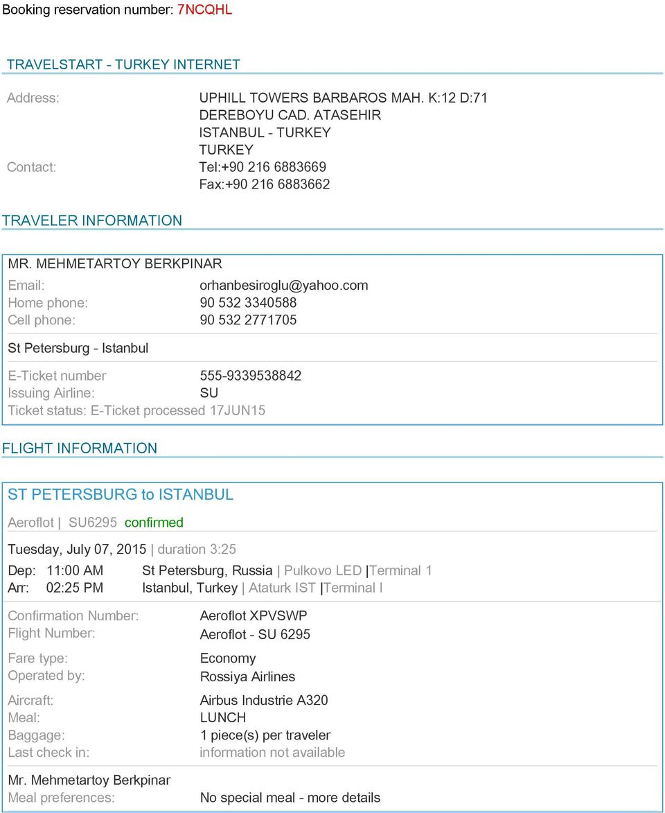 com 90 532 3340588 90 532 2771705 E-Ticket number 555-9339538842 Issuing Airline: SU Ticket status: E-Ticket processed 17JUN15 FLIGHT INFORMATION ST PETERSBURG to ISTANBUL Aeroflot SU6295 confirmed