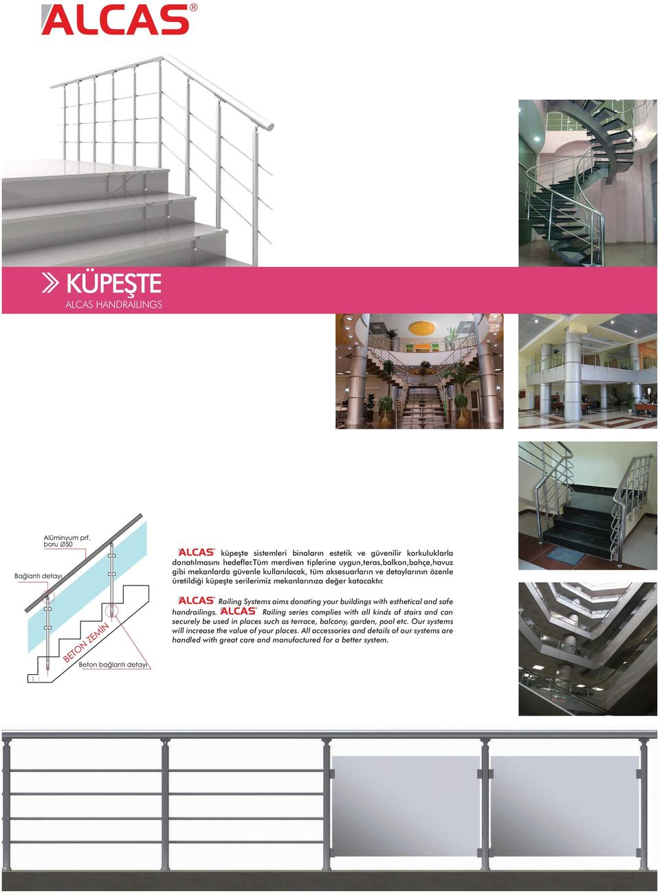 mekanlarınıza değer katacaktır. Railing Systems aims donating your buildings with esthetical and safe handrailings.