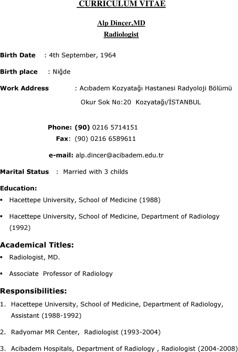 tr Marital Status : Married with 3 childs Education: Hacettepe University, School of Medicine (1988) Hacettepe University, School of Medicine, Department of Radiology (1992) Academical