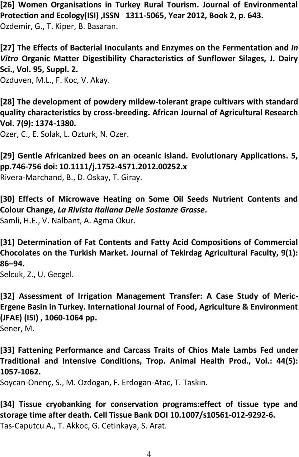 , F. Koc, V. Akay. [28] The development of powdery mildew-tolerant grape cultivars with standard quality characteristics by cross-breeding. African Journal of Agricultural Research Vol.