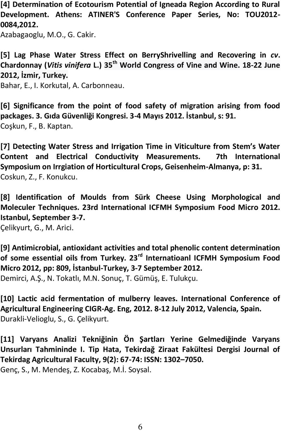 Korkutal, A. Carbonneau. [6] Significance from the point of food safety of migration arising from food packages. 3. Gıda Güvenliği Kongresi. 3-4 Mayıs 2012. İstanbul, s: 91. Coşkun, F., B. Kaptan.