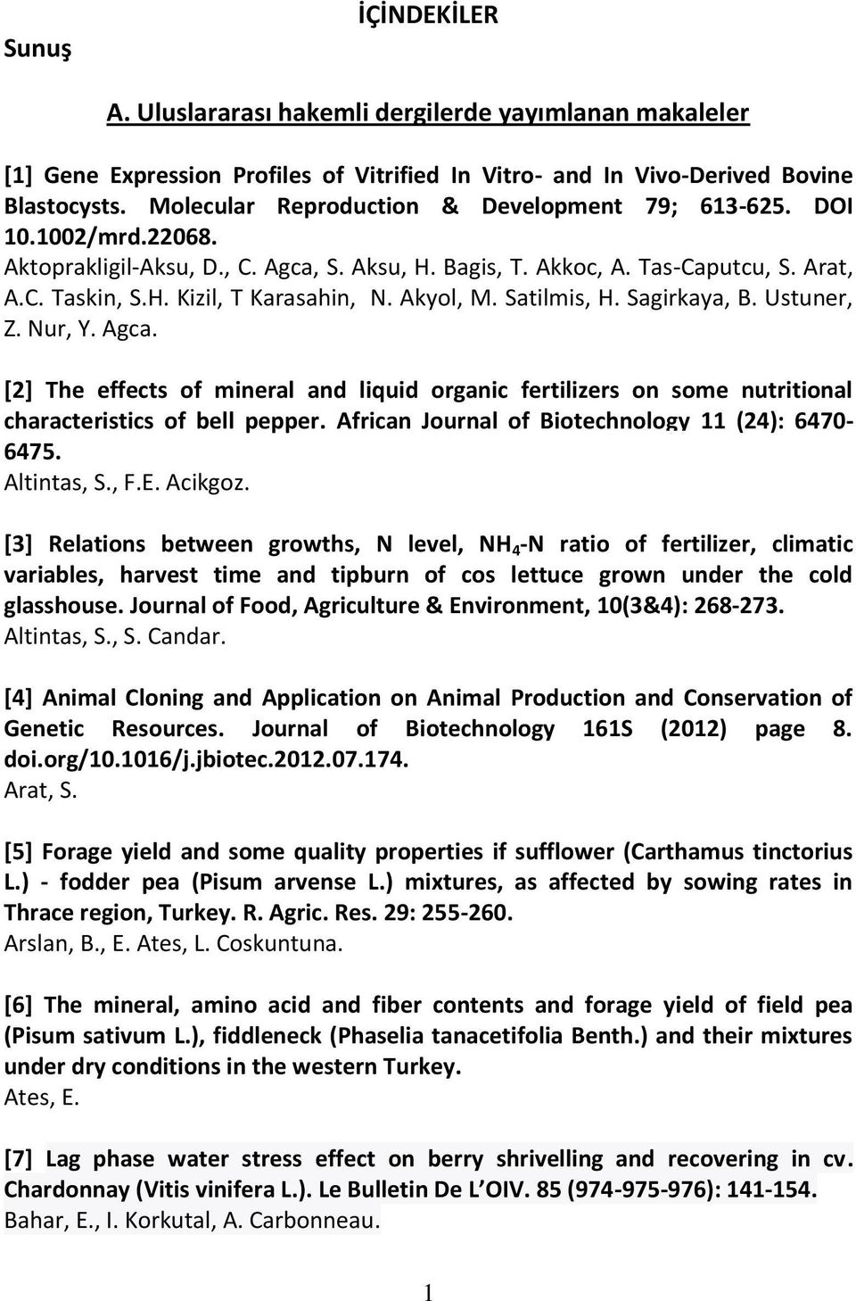 Akyol, M. Satilmis, H. Sagirkaya, B. Ustuner, Z. Nur, Y. Agca. [2] The effects of mineral and liquid organic fertilizers on some nutritional characteristics of bell pepper.