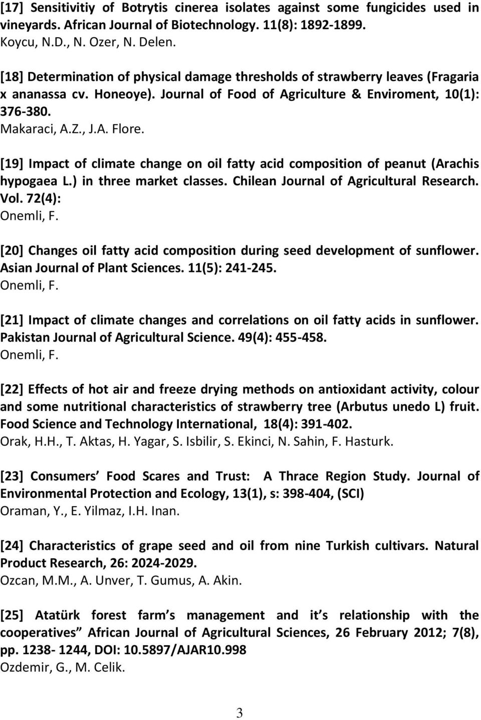 [19] Impact of climate change on oil fatty acid composition of peanut (Arachis hypogaea L.) in three market classes. Chilean Journal of Agricultural Research. Vol. 72(4): Onemli, F.