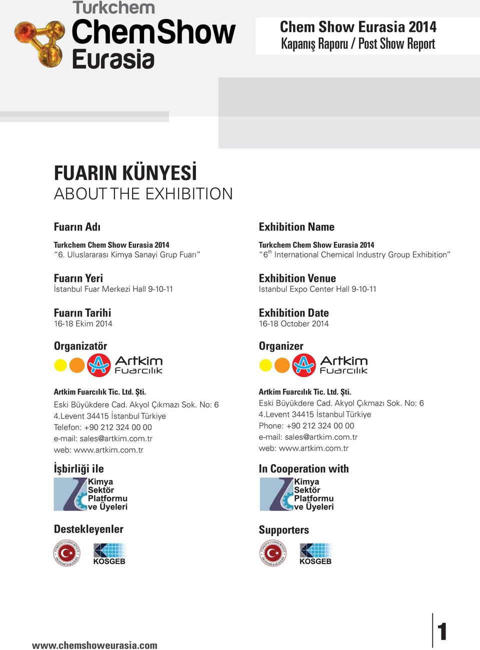 Chemical Industry Group Exhibition Exhibition Venue Istanbul Expo Center Hall 9-10-11 Exhibition Date 16-18 October 2014 Organizer Artkim Fuarcılık Tic. Ltd. Şti. Eski Büyükdere Cad.