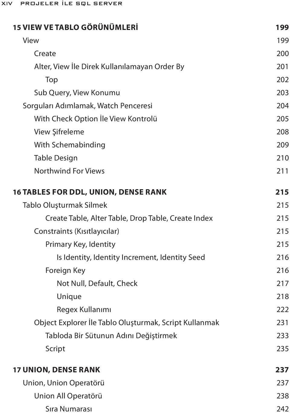 Silmek 215 Create Table, Alter Table, Drop Table, Create Index 215 Constraints (Kısıtlayıcılar) 215 Primary Key, Identity 215 Is Identity, Identity Increment, Identity Seed 216 Foreign Key 216 Not