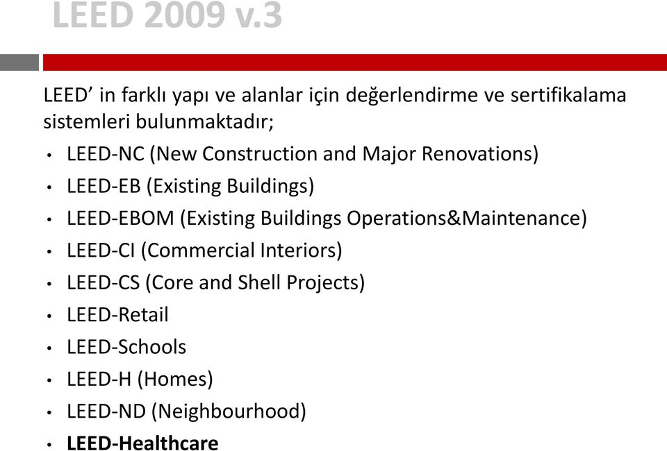 LEED-NC (New Construction and Major Renovations) LEED-EB (Existing Buildings) LEED-EBOM