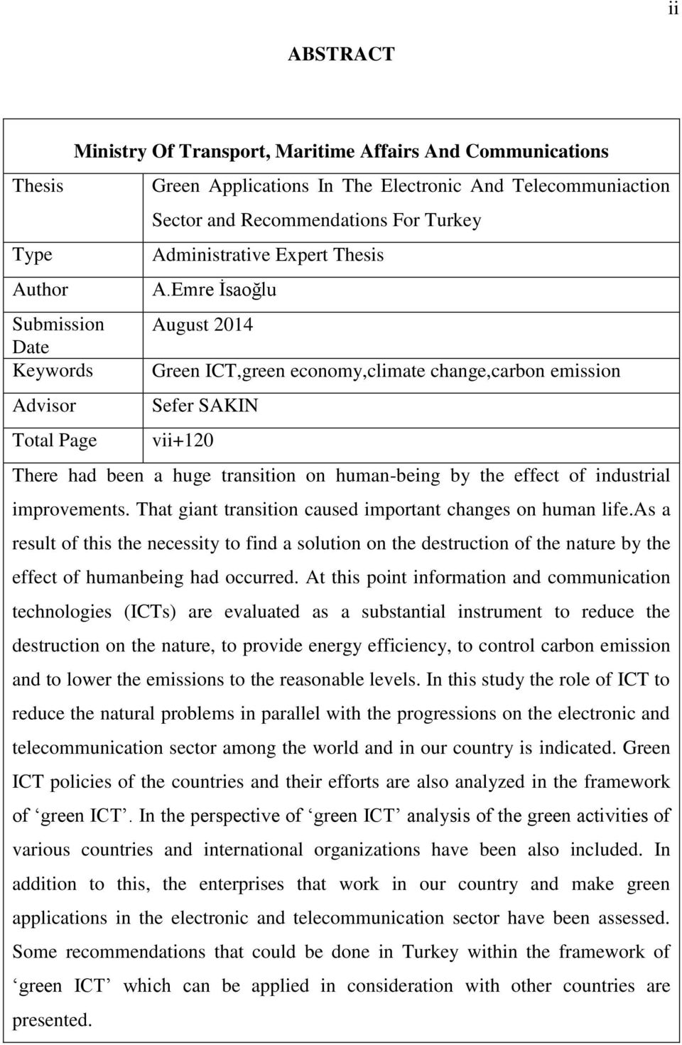 Emre İsaoğlu Submission August 2014 Date Keywords Green ICT,green economy,climate change,carbon emission Advisor Sefer SAKIN Total Page vii+120 There had been a huge transition on human-being by the