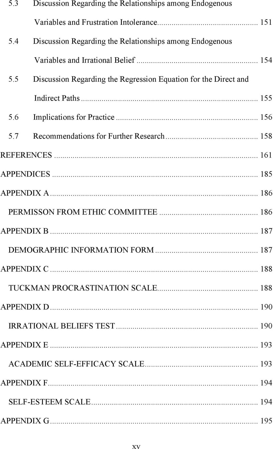 6 Implications for Practice... 156 5.7 Recommendations for Further Research... 158 REFERENCES... 161 APPENDICES... 185 APPENDIX A... 186 PERMISSON FROM ETHIC COMMITTEE... 186 APPENDIX B.