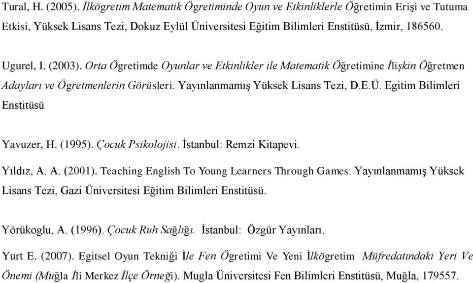 Egitim Bilimleri Enstitüsü Yavuzer, H. (1995). Çocuk Psikolojisi. İstanbul: Remzi Kitapevi. Yıldız, A. A. (2001). Teaching English To Young Learners Through Games.