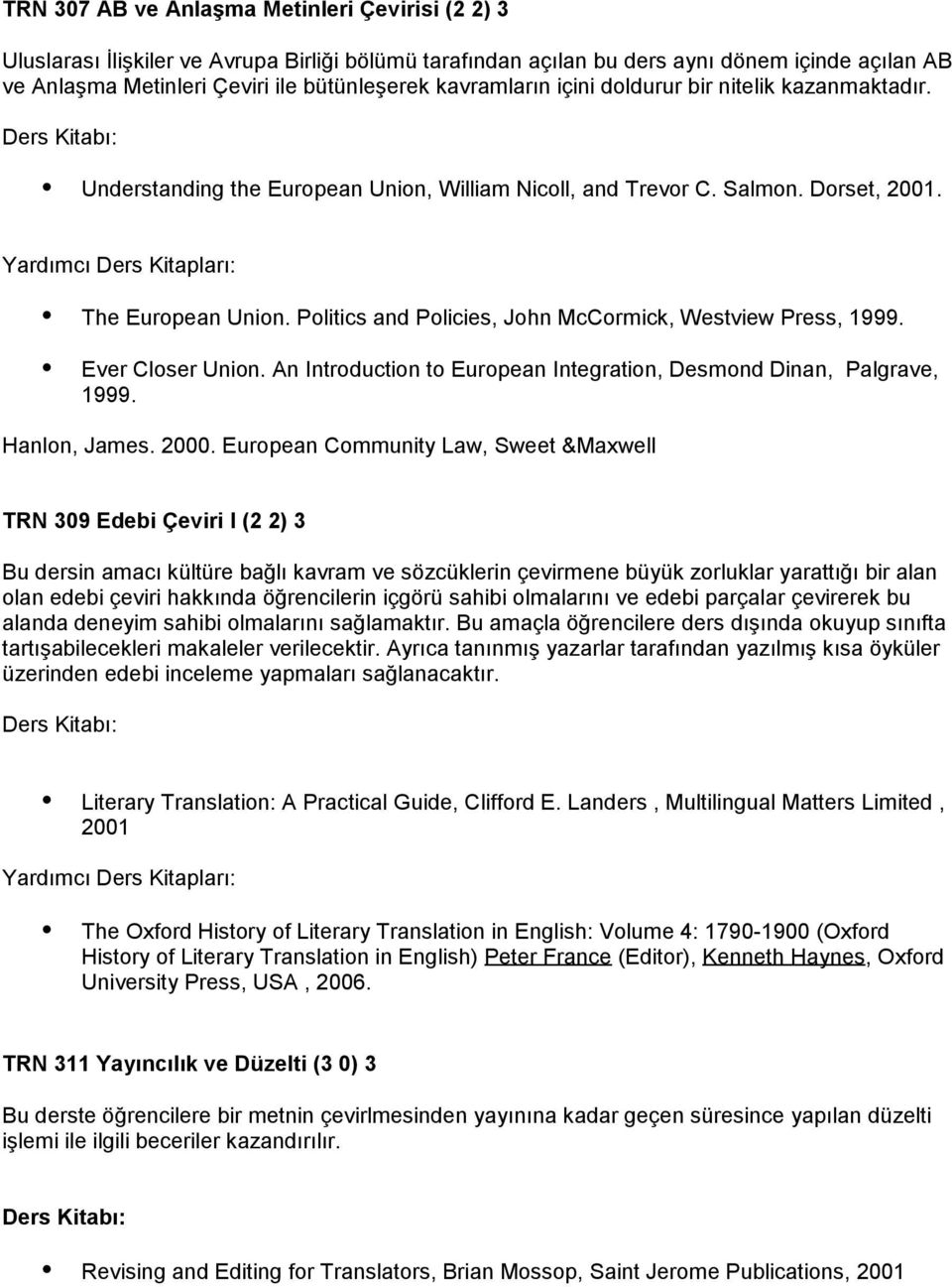Politics and Policies, John McCormick, Westview Press, 1999. Ever Closer Union. An Introduction to European Integration, Desmond Dinan, Palgrave, 1999. Hanlon, James. 2000.