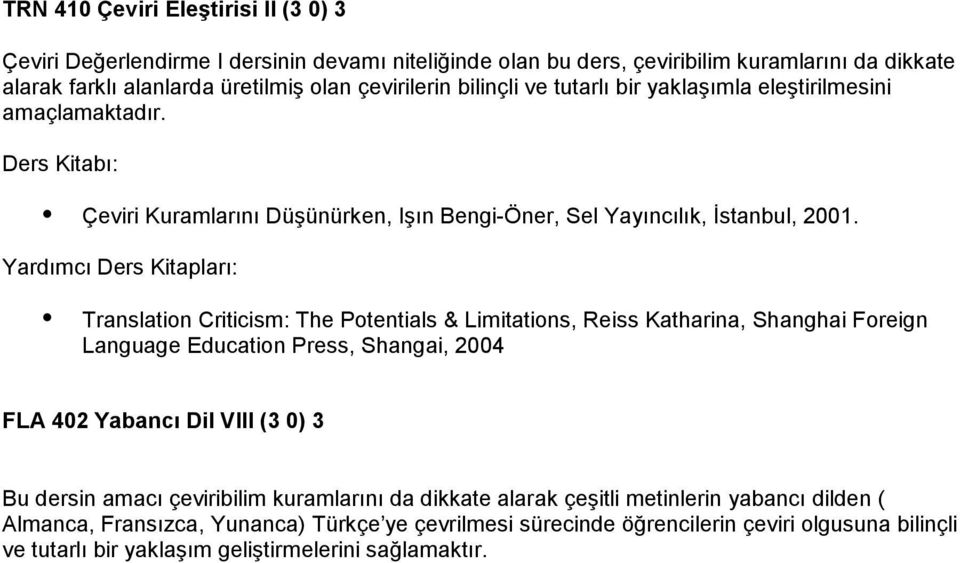 Translation Criticism: The Potentials & Limitations, Reiss Katharina, Shanghai Foreign Language Education Press, Shangai, 2004 FLA 402 Yabancı Dil VIII (3 0) 3 Bu dersin amacı