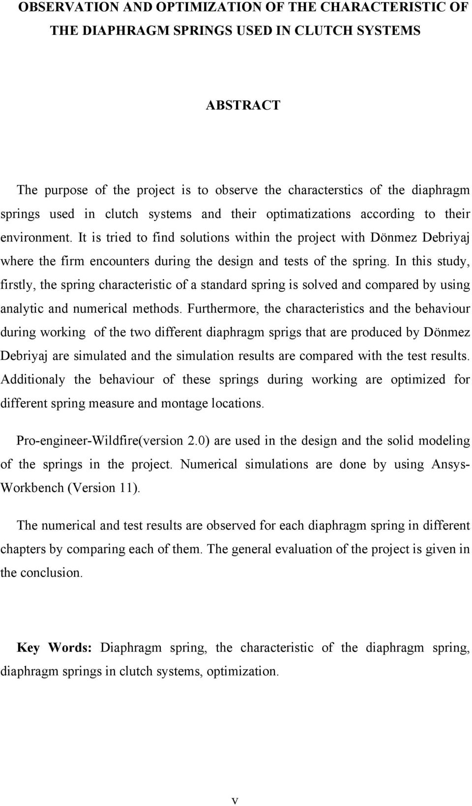 It is tried to find solutions within the project with Dönmez Debriyaj where the firm encounters during the design and tests of the spring.