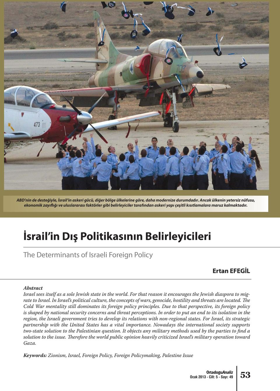 İsrail in Dış Politikasının Belirleyicileri The Determinants of Israeli Foreign Policy Ertan EFEGİL Abstract Israel sees itself as a sole Jewish state in the world.