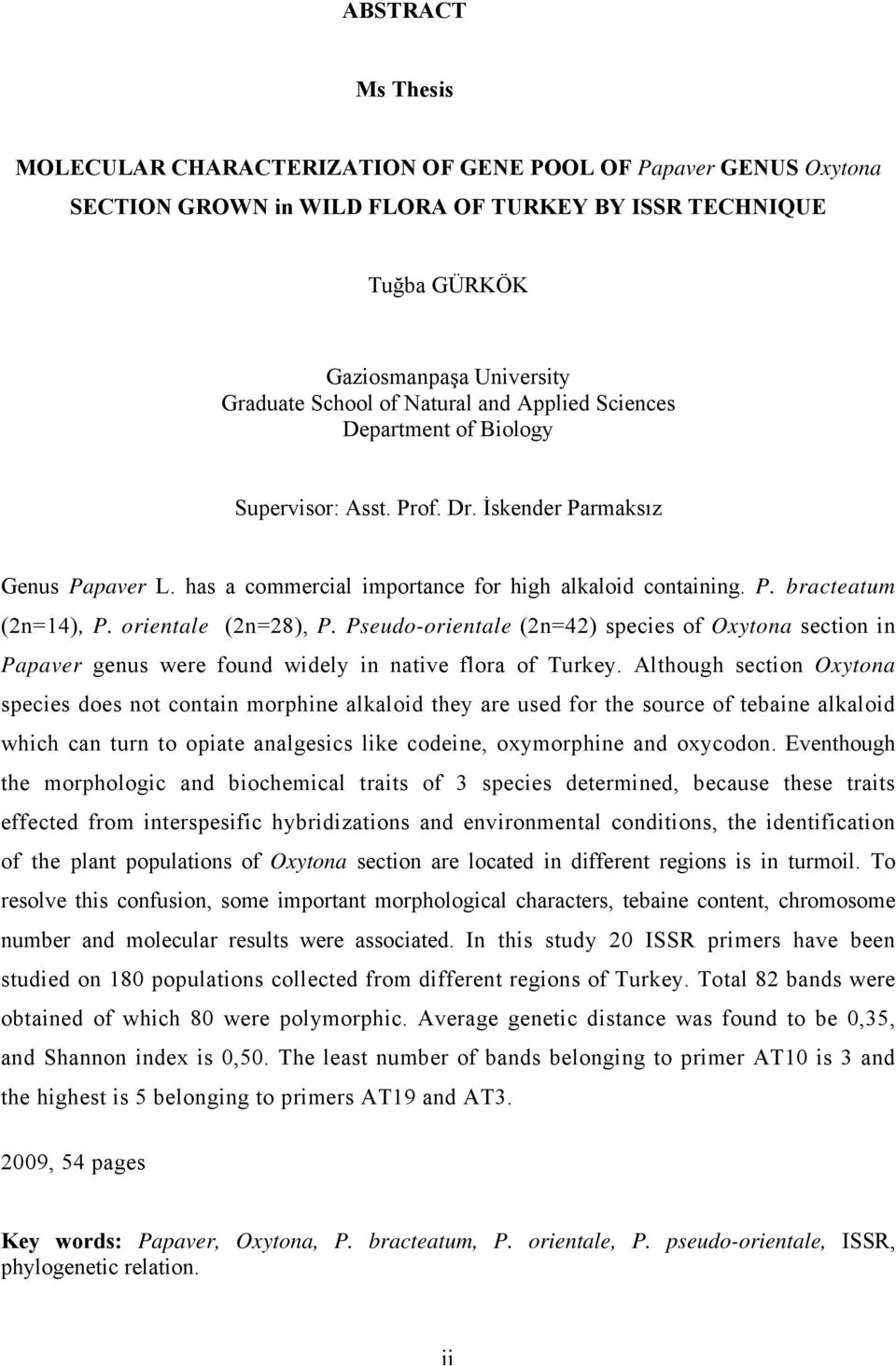 orientale (2n=28), P. Pseudo-orientale (2n=42) species of Oxytona section in Papaver genus were found widely in native flora of Turkey.