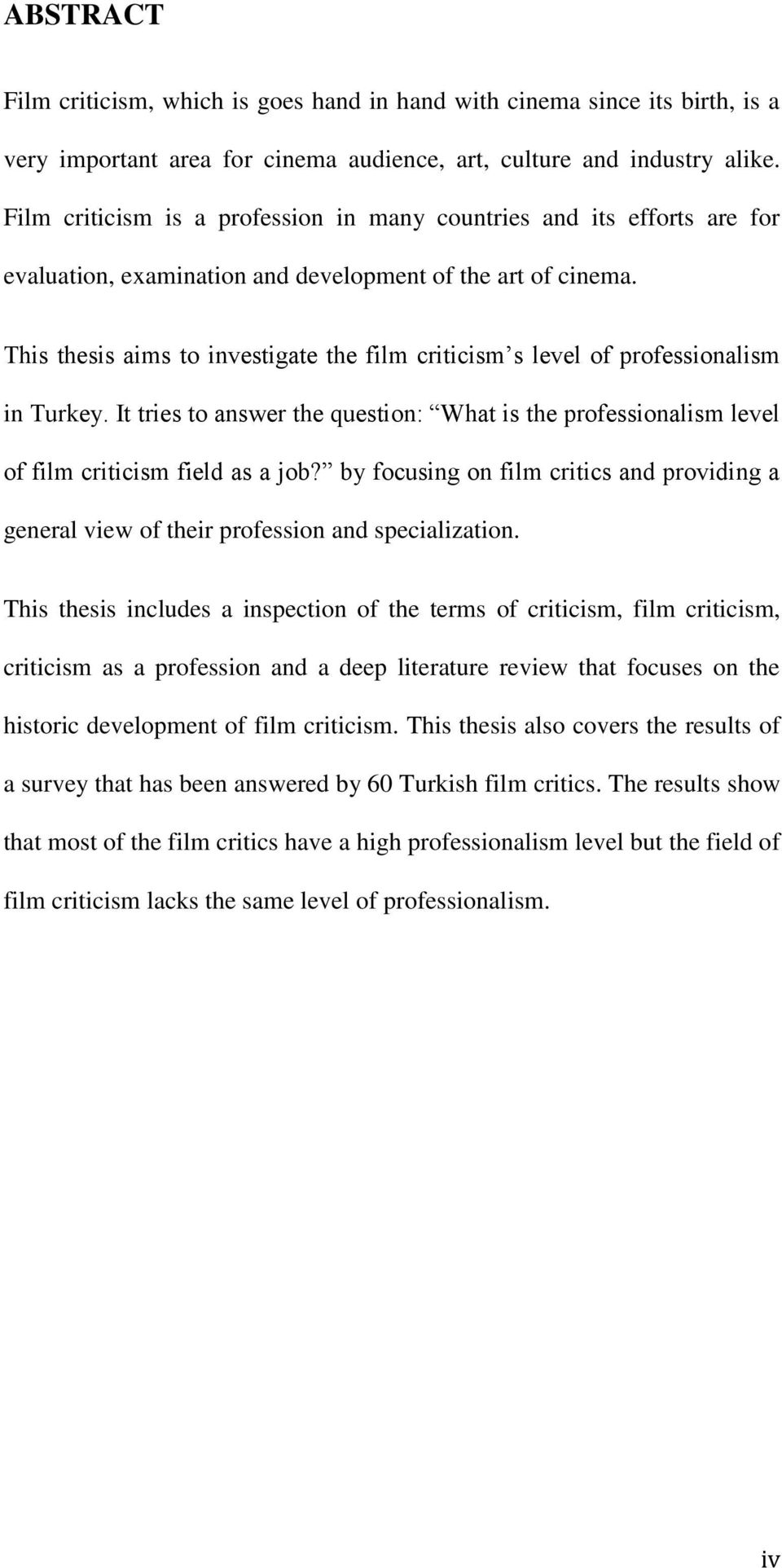 This thesis aims to investigate the film criticism s level of professionalism in Turkey. It tries to answer the question: What is the professionalism level of film criticism field as a job?