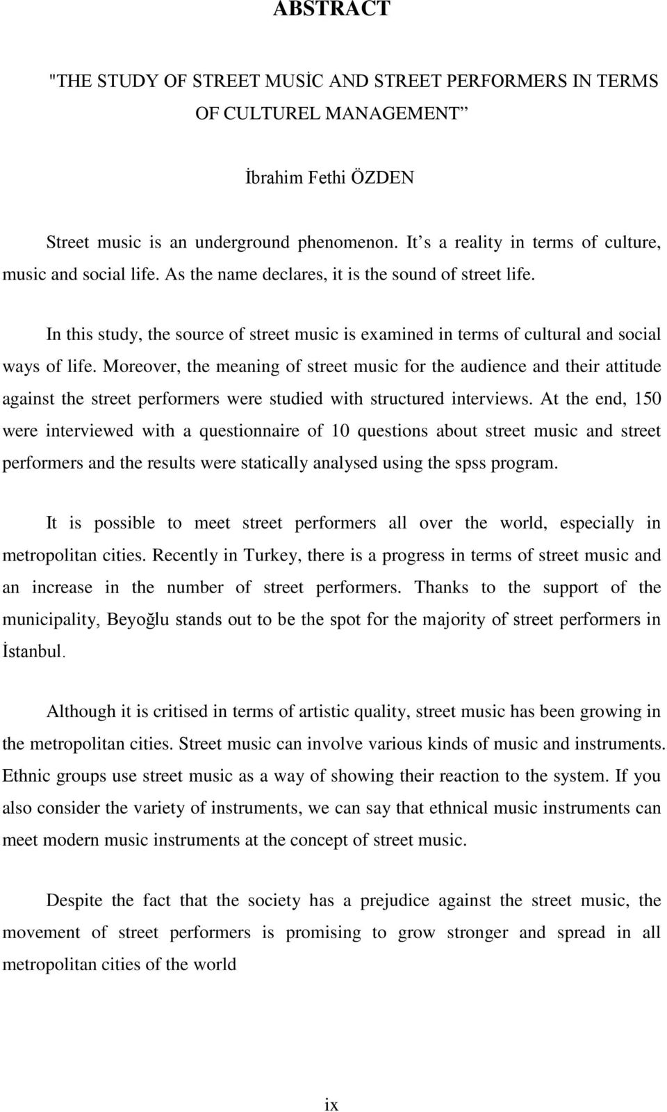 In this study, the source of street music is examined in terms of cultural and social ways of life.