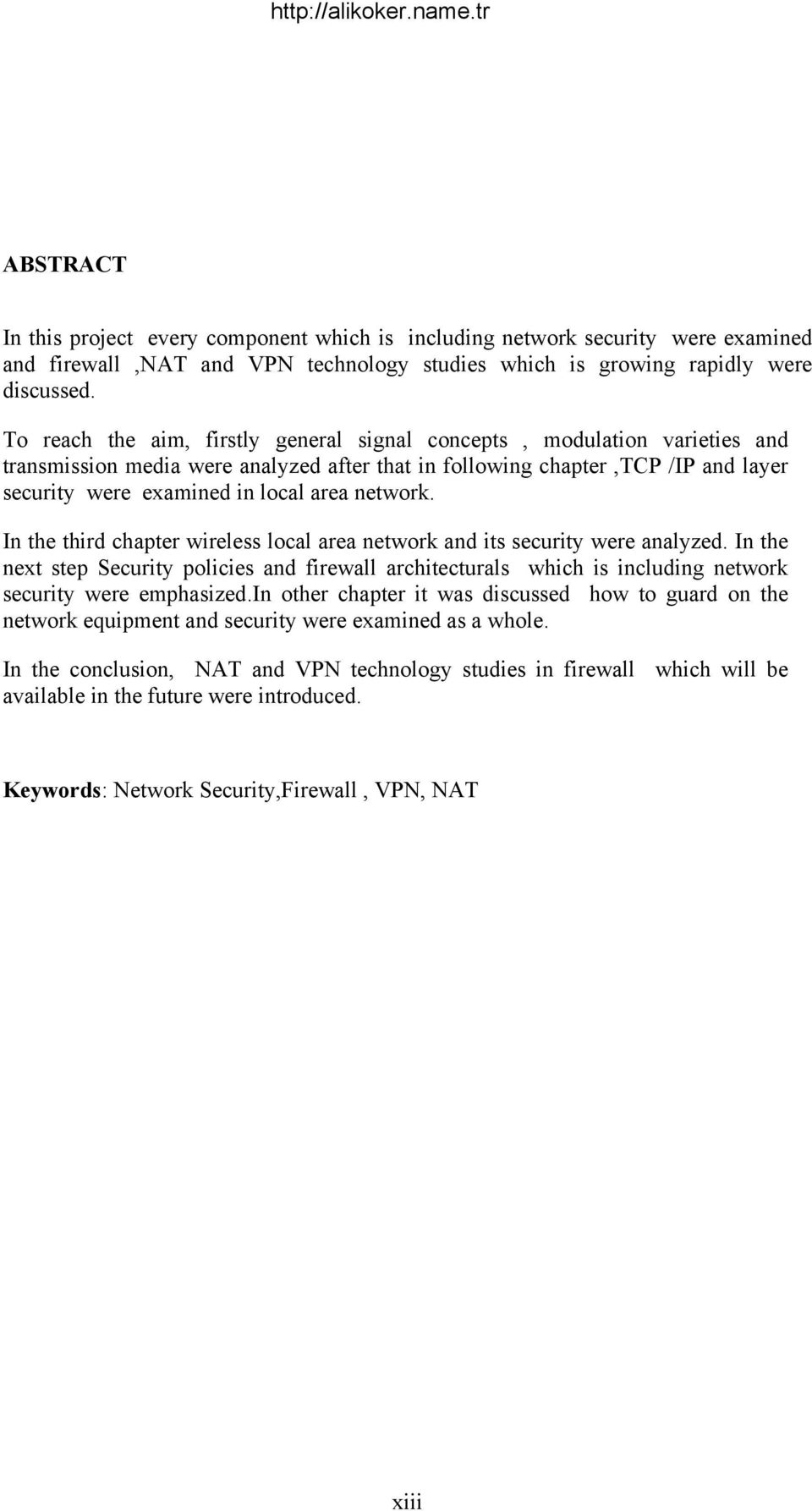 network. In the third chapter wireless local area network and its security were analyzed.