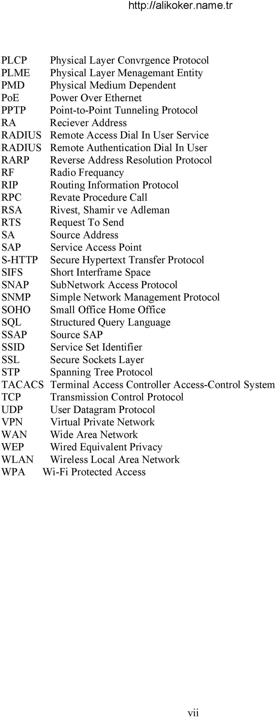 Rivest, Shamir ve Adleman RTS Request To Send SA Source Address SAP Service Access Point S-HTTP Secure Hypertext Transfer Protocol SIFS Short Interframe Space SNAP SubNetwork Access Protocol SNMP