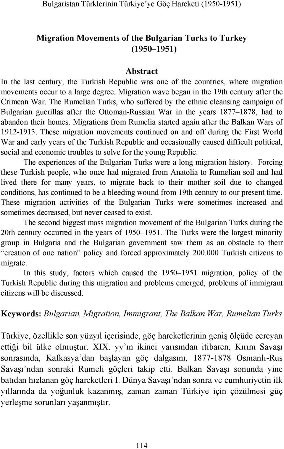 The Rumelian Turks, who suffered by the ethnic cleansing campaign of Bulgarian guerillas after the Ottoman-Russian War in the years 1877 1878, had to abandon their homes.
