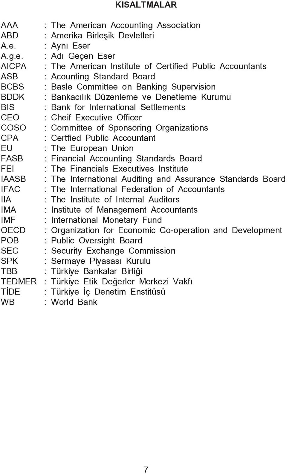 Board BCBS : Basle Committee on Banking Supervision BDDK : Bankacılık Düzenleme ve Denetleme Kurumu BIS : Bank for International Settlements CEO : Cheif Executive Officer COSO : Committee of