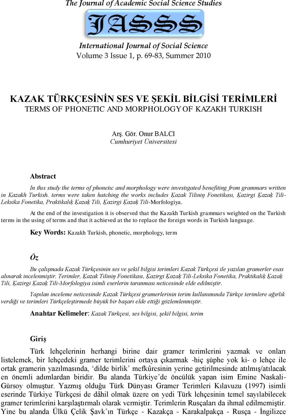 Onur BALCI Cumhuriyet Üniversitesi Abstract In thıs study the terms of phonetıc and morphology were investıgated benefiting from grammars written in Kazakh Turkish.