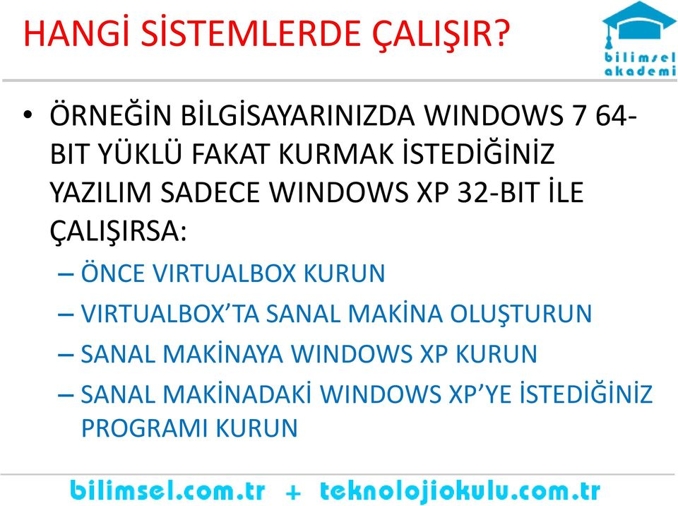 YAZILIM SADECE WINDOWS XP 32-BIT İLE ÇALIŞIRSA: ÖNCE VIRTUALBOX KURUN