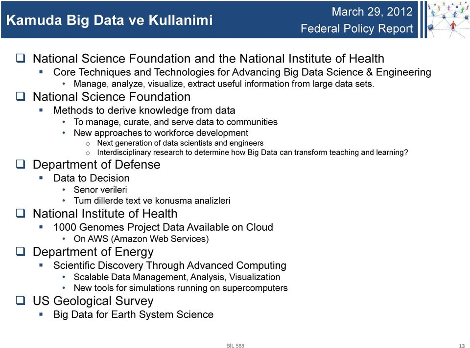 National Science Foundation Methods to derive knowledge from data To manage, curate, and serve data to communities New approaches to workforce development o o Next generation of data scientists and