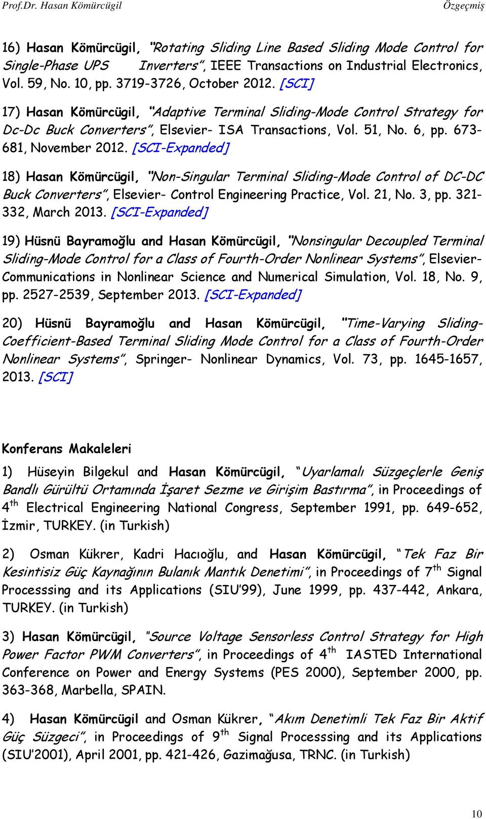 [SCI-Expanded] 18) Hasan Kömürcügil, Non-Singular Terminal Sliding-Mode Control of DC-DC Buck Converters, Elsevier- Control Engineering Practice, Vol. 21, No. 3, pp. 321-332, March 2013.