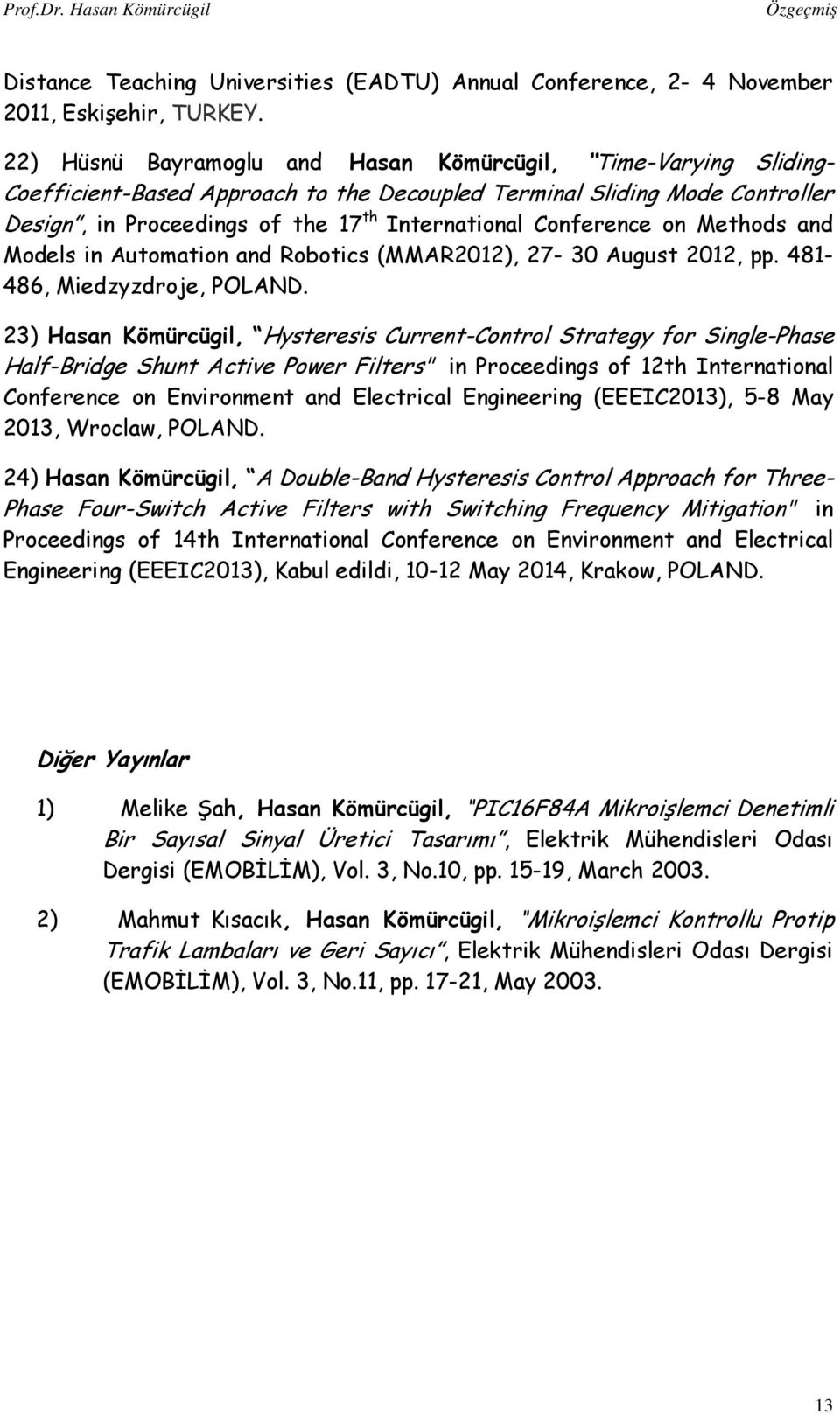 Conference on Methods and Models in Automation and Robotics (MMAR2012), 27-30 August 2012, pp. 481-486, Miedzyzdroje, POLAND.
