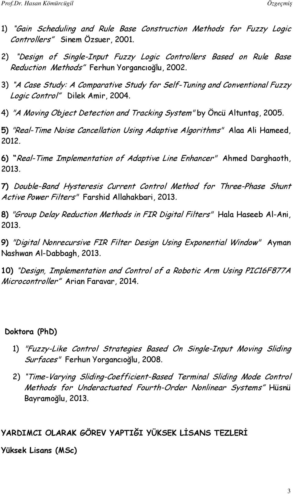 "3) A Case Study: A Comparative Study for Self-Tuning and Conventional Fuzzy Logic Control Dilek Amir, 2004. 4) ""A Moving Object Detection and Tracking System"" by Öncü Altuntaş, 2005."