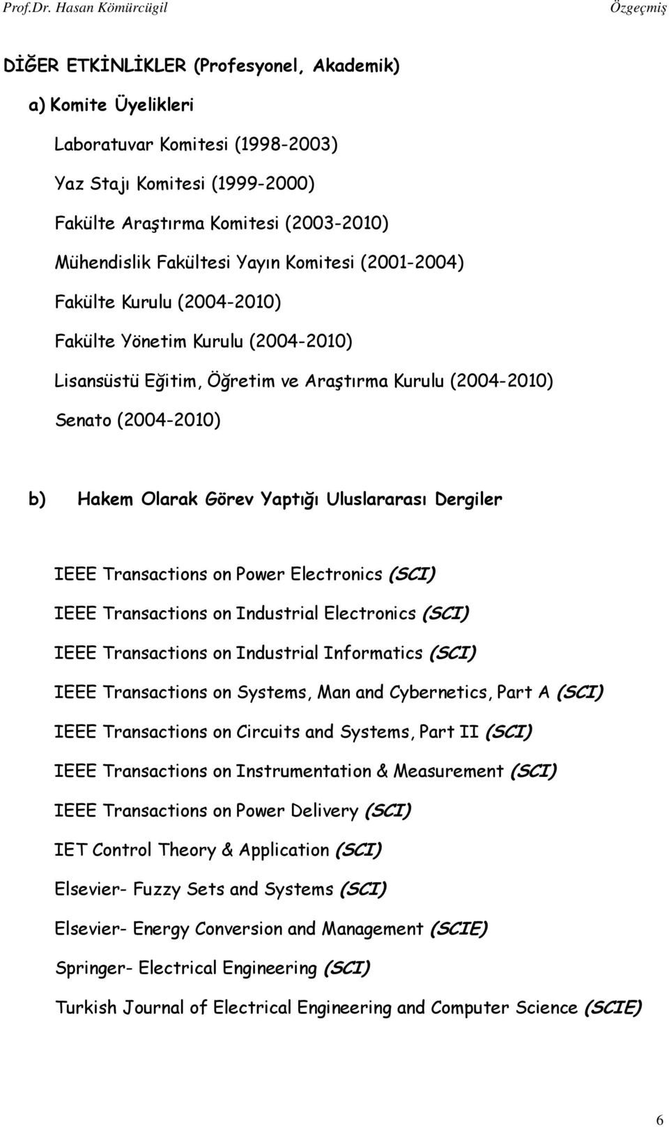 Uluslararası Dergiler IEEE Transactions on Power Electronics (SCI) IEEE Transactions on Industrial Electronics (SCI) IEEE Transactions on Industrial Informatics (SCI) IEEE Transactions on Systems,
