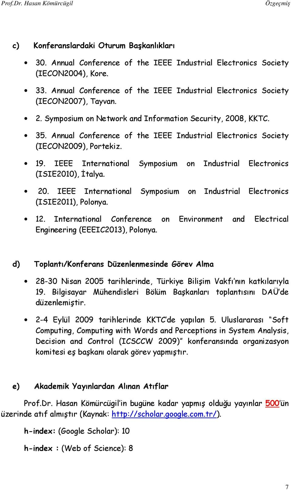 Annual Conference of the IEEE Industrial Electronics Society (IECON2009), Portekiz. 19. IEEE International Symposium on Industrial Electronics (ISIE2010), İtalya. 20.