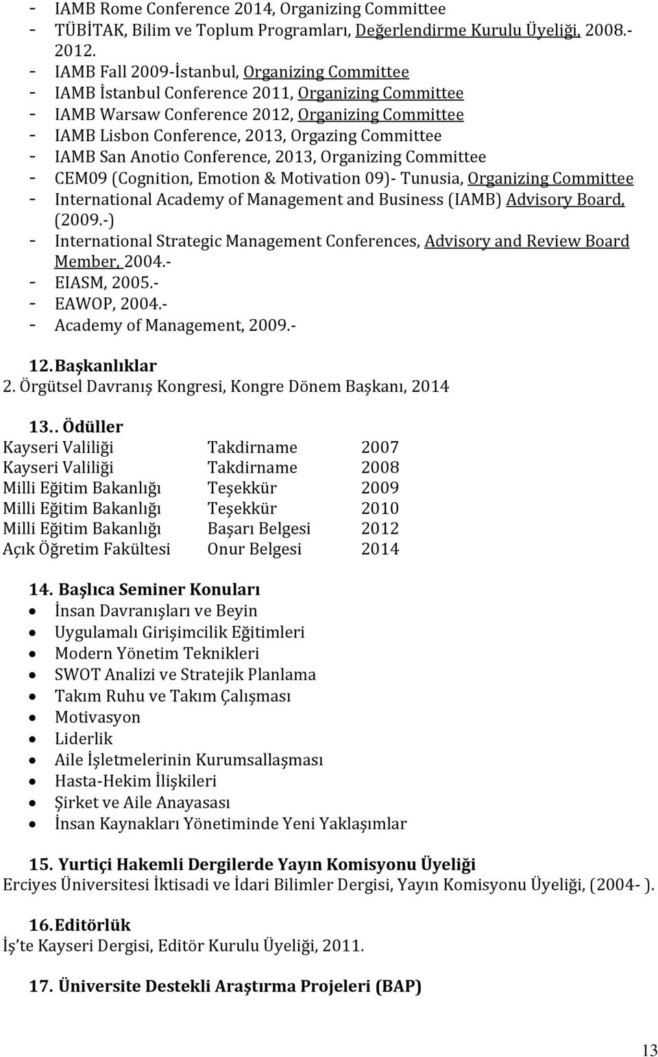 Committee - IAMB San Anotio Conference, 2013, Organizing Committee - CEM09 (Cognition, Emotion & Motivation 09)- Tunusia, Organizing Committee - International Academy of Management and Business