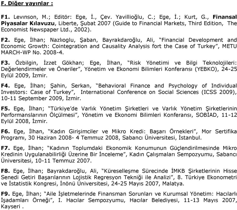Ege, Ġlhan; Nazlıoglu, ġaban, Bayrakdaroğlu, Ali, Financial Development and Economic Growth: Cointegration and Causality Analysis fort the Case of Turkey, METU MARCH-WP No. 2008-4. F3.