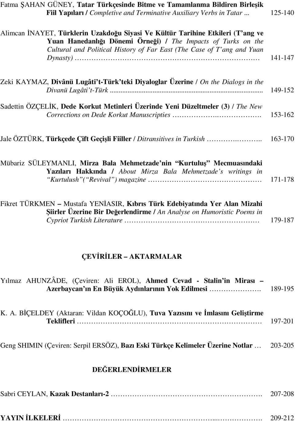 (The Case of T ang and Yuan Dynasty) 141-147 Zeki KAYMAZ, Divânü Lugâti t-türk teki Diyaloglar Üzerine / On the Dialogs in the Divanü Lugâti t-türk.