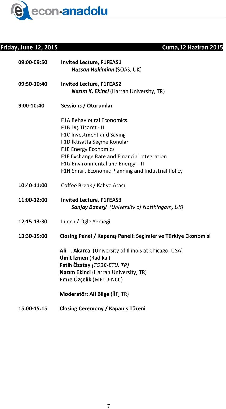 Financial Integration F1G Environmental and Energy II F1H Smart Economic Planning and Industrial Policy 10:40-11:00 11:00-12:00 12:15-13:30 13:30-15:00 Coffee Break / Kahve Arası Invited Lecture,