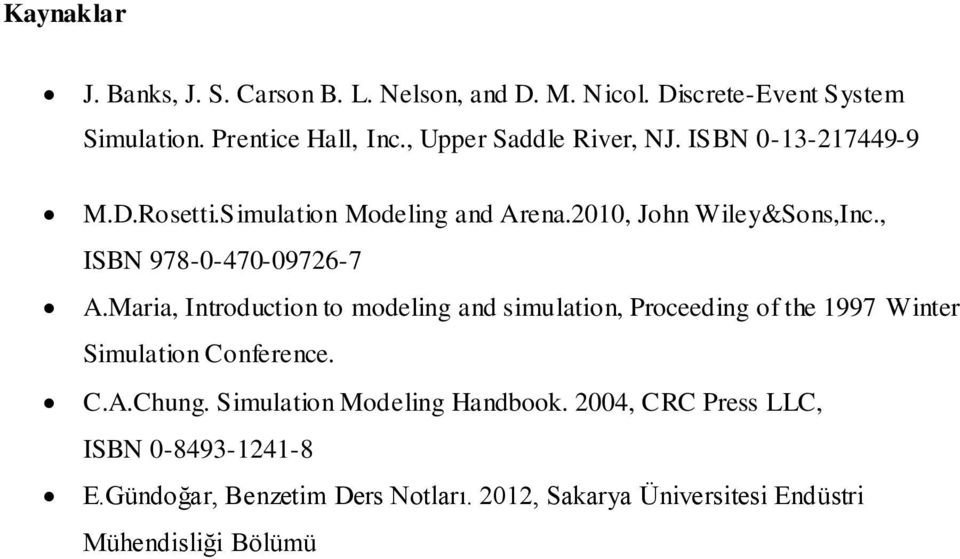 , ISBN 978-0-470-09726-7 A.Maria, Introduction to modeling and simulation, Proceeding of the 1997 Winter Simulation Conference. C.A.Chung.