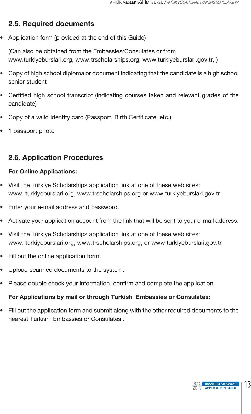 tr, ) Copy of high school diploma or document indicating that the candidate is a high school senior student Certified high school transcript (indicating courses taken and relevant grades of the