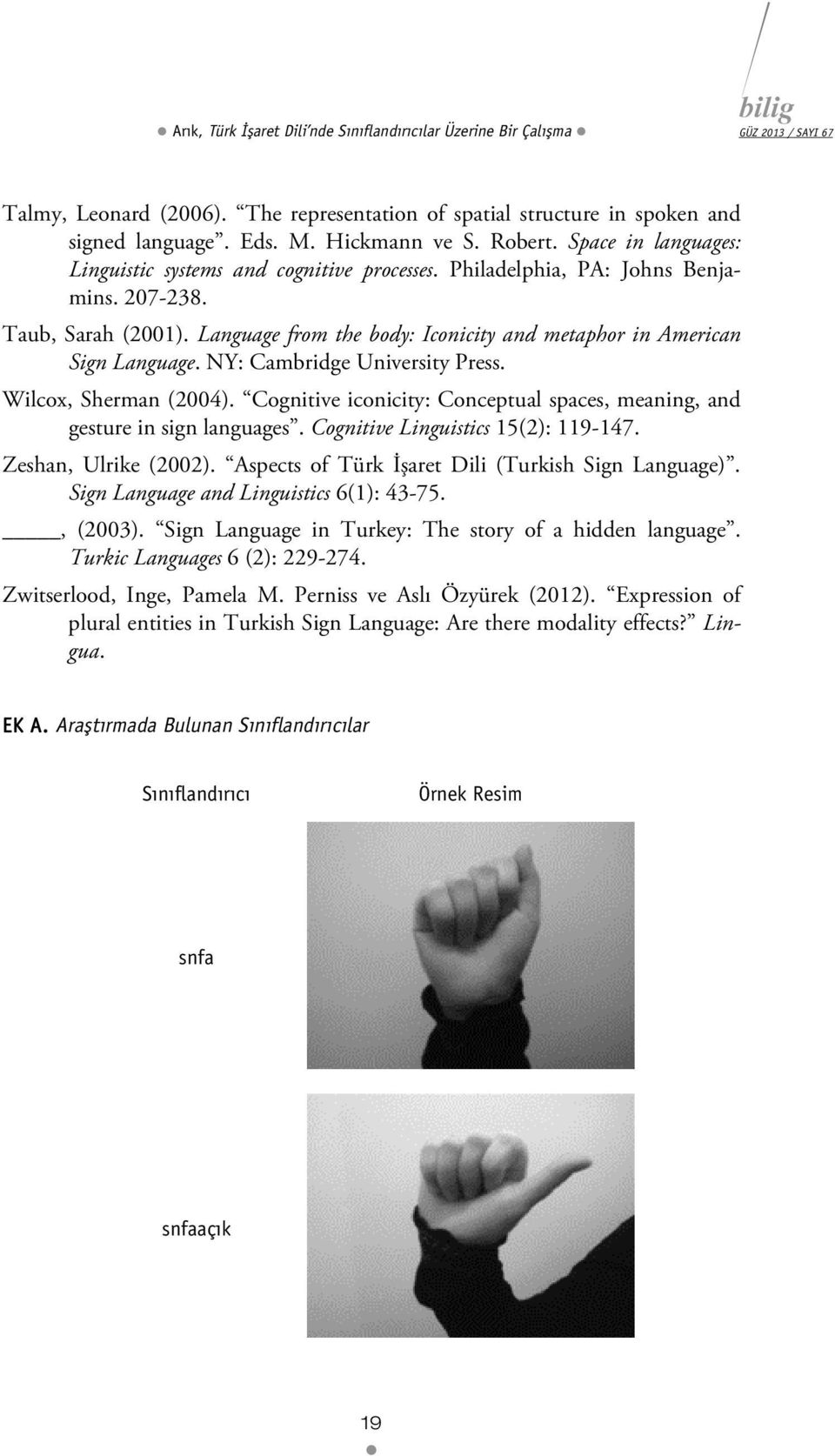 Language from the body: Iconicity and metaphor in American Sign Language. NY: Cambridge University Press. Wilcox, Sherman (2004).