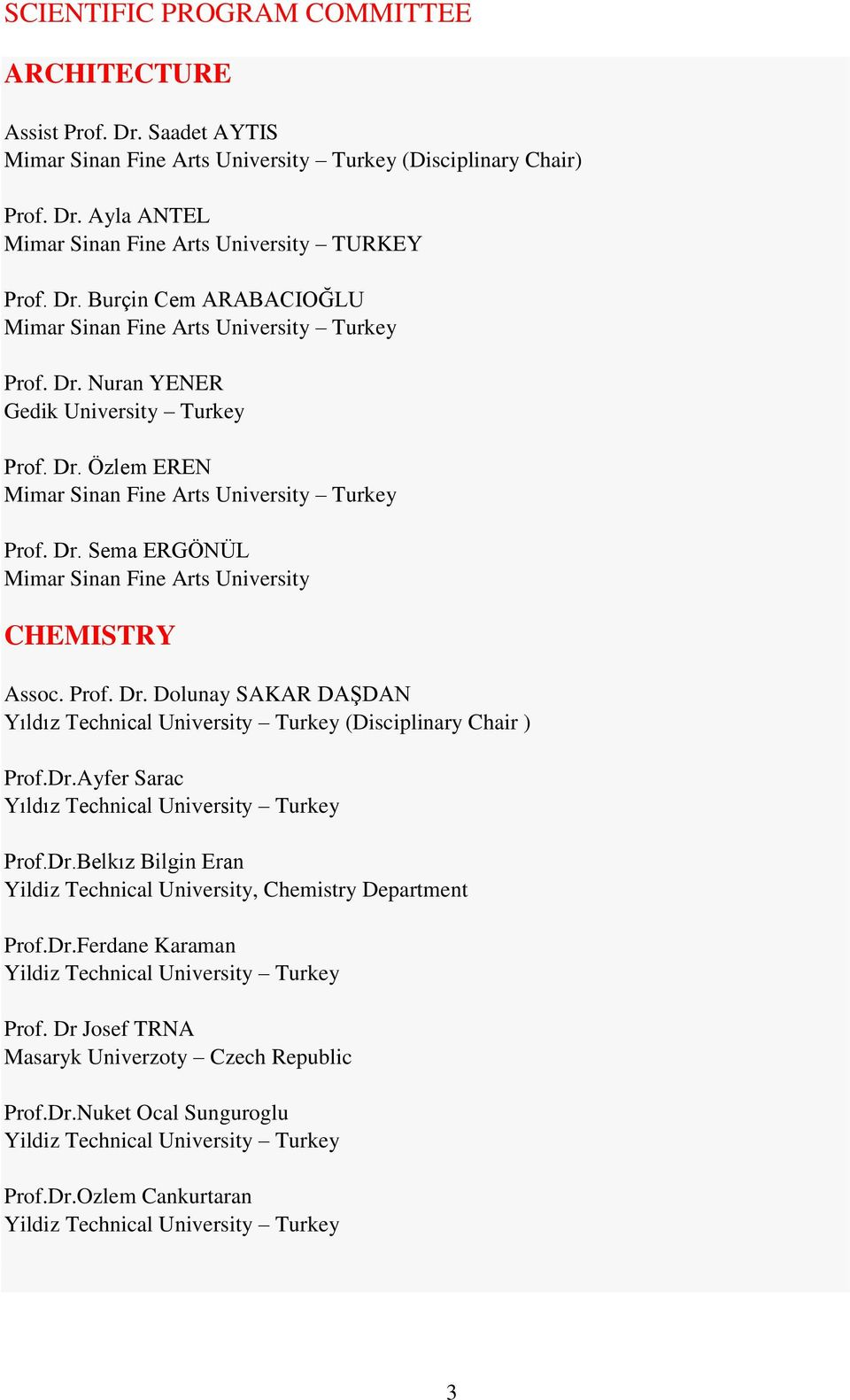 Prof. Dr. Dolunay SAKAR DAŞDAN Yıldız Technical University Turkey (Disciplinary Chair ) Prof.Dr.Ayfer Sarac Yıldız Technical University Turkey Prof.Dr.Belkız Bilgin Eran Yildiz Technical University, Chemistry Department Prof.